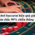 Cách chơi baccarat hiệu quả giúp bạn nắm chắc 90% chiến thắng